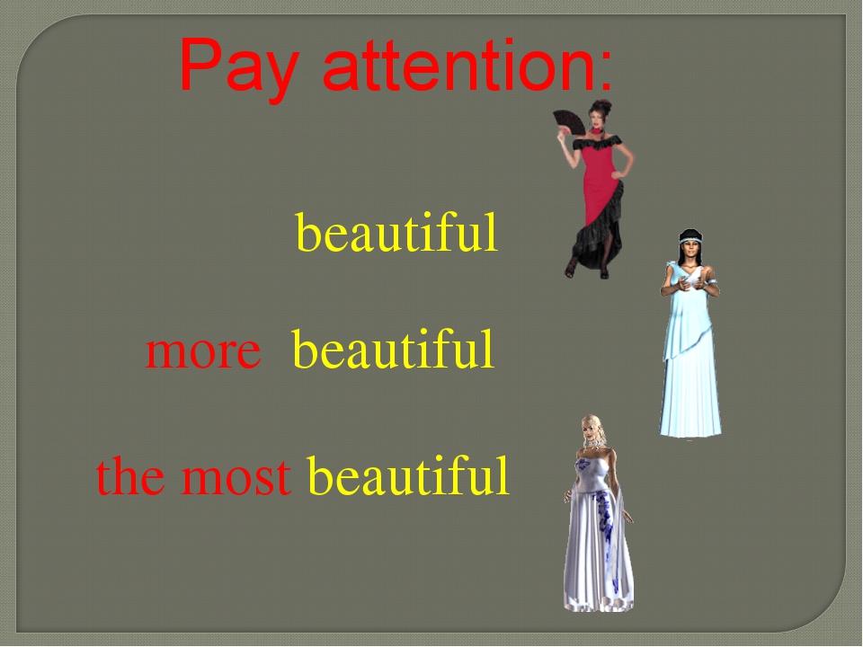 beautiful more beautiful the most beautiful Pay attention: