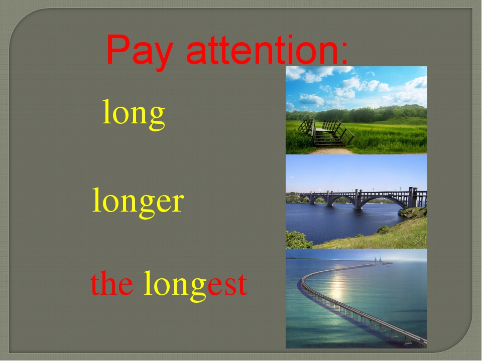 long longer the longest Pay attention: