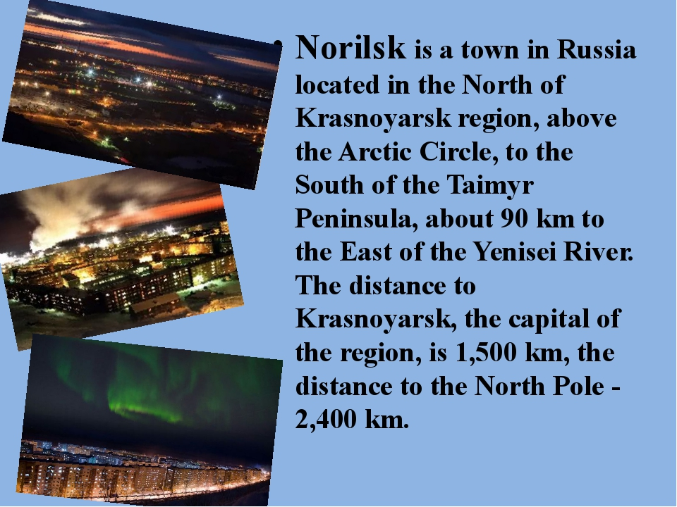 Norilsk is a town in Russia located in the North of Krasnoyarsk region, abov...