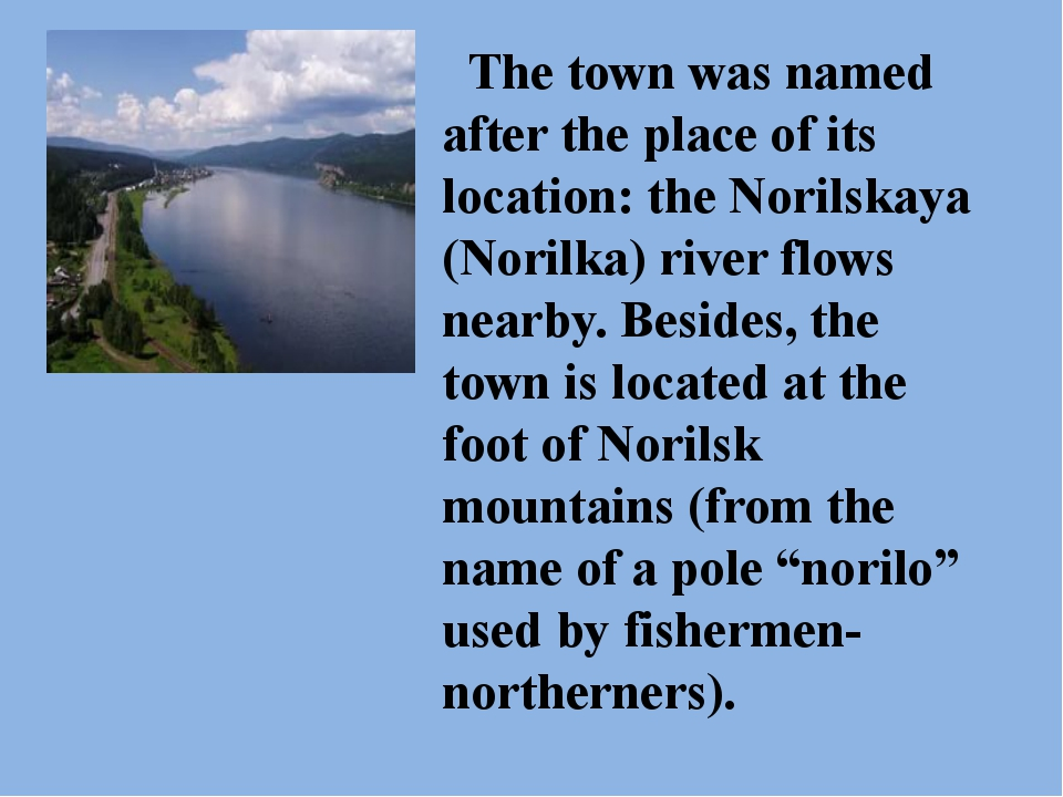The town was named after the place of its location: the Norilskaya (Norilka)...