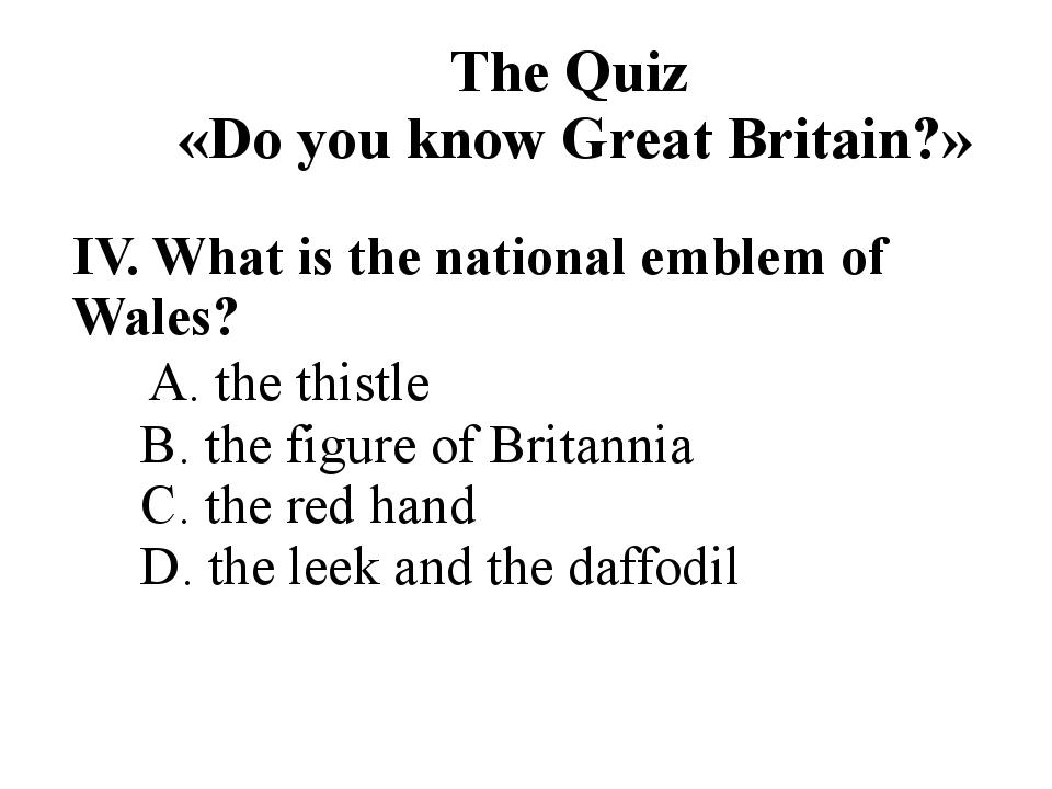 The Quiz «Do you know Great Britain?» IV. What is the national emblem of Wal...
