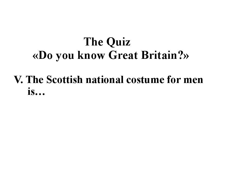 The Quiz «Do you know Great Britain?» V. The Scottish national costume for m