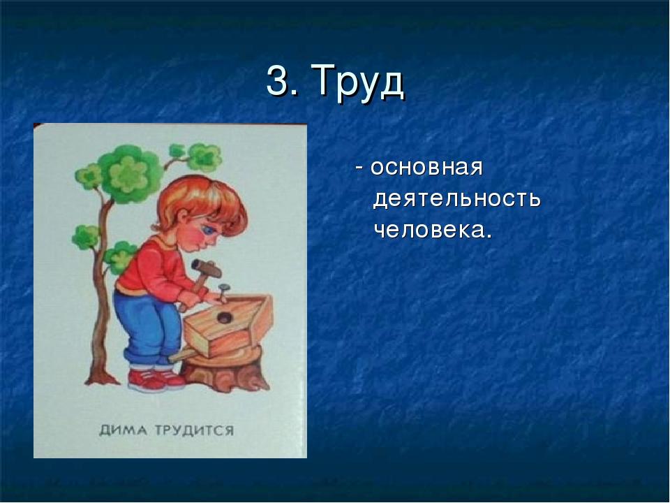 3. Труд - основная деятельность человека.