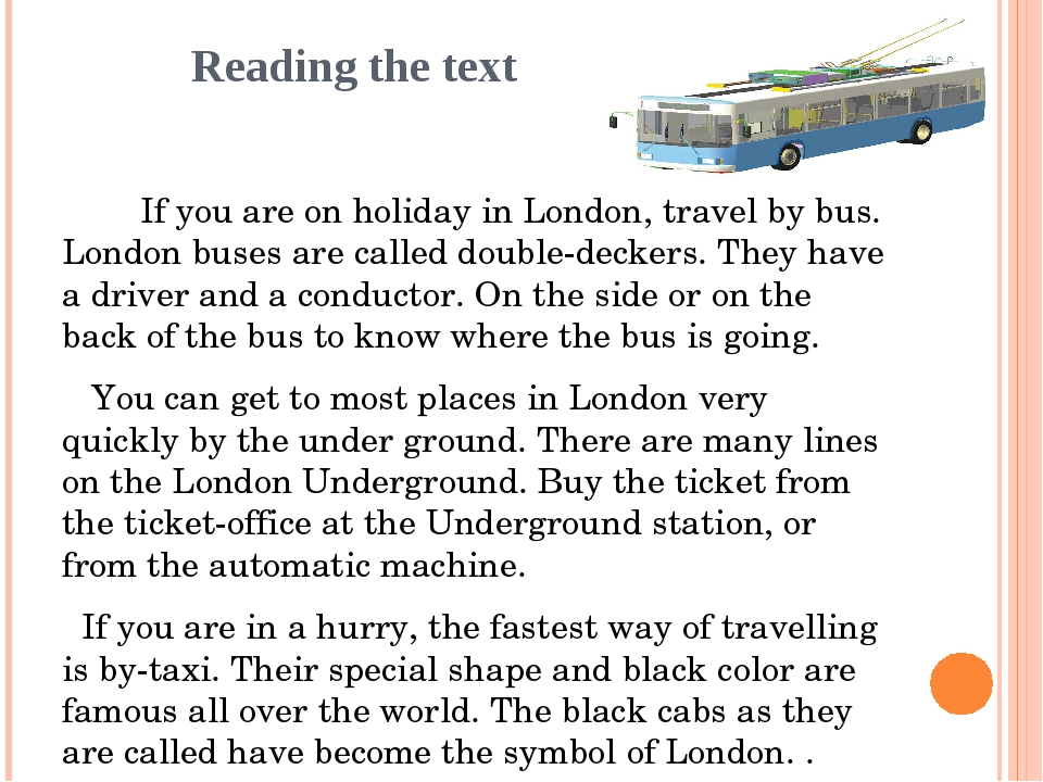 Reading the text If you are on holiday in London, travel by bus. London buses...