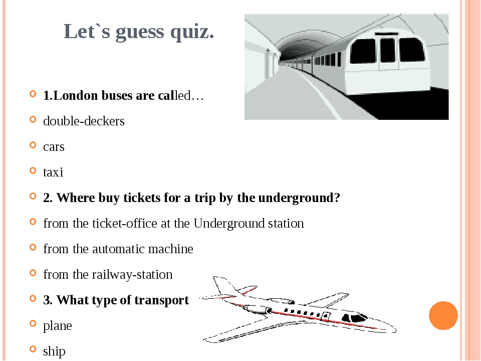 Let`s guess quiz. 1.London buses are called… double-deckers cars taxi 2. Wher...