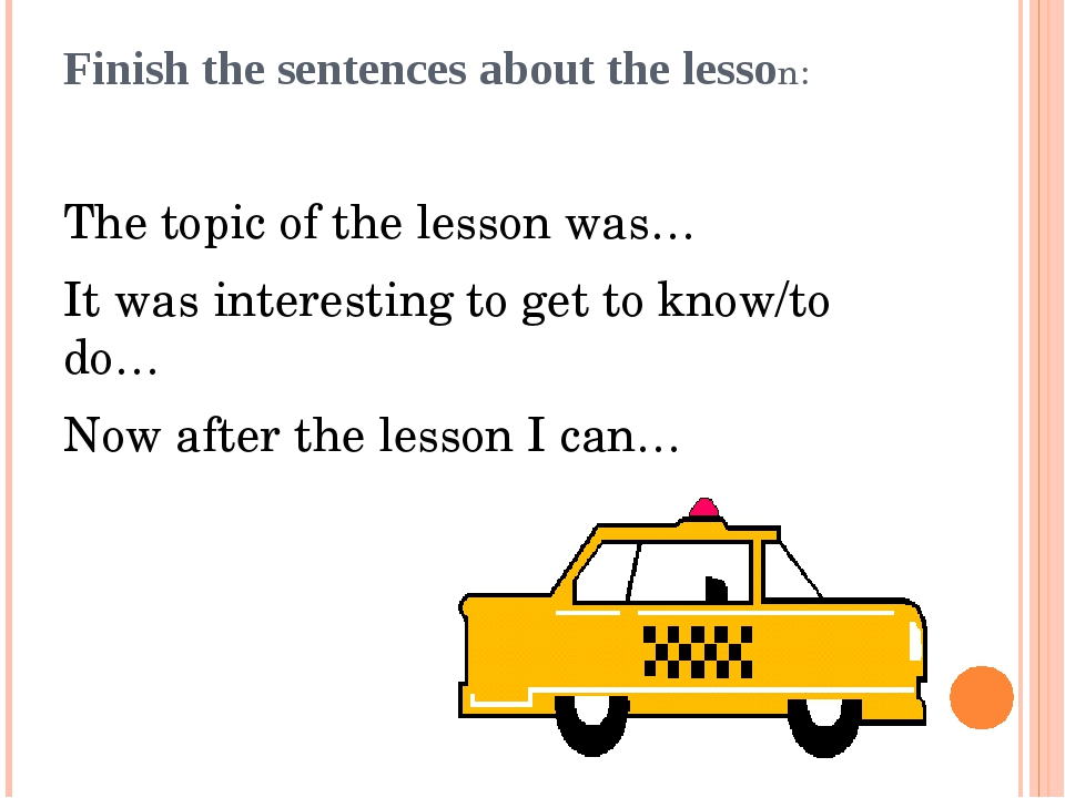 Finish the sentences about the lesson: The topic of the lesson was… It was in...