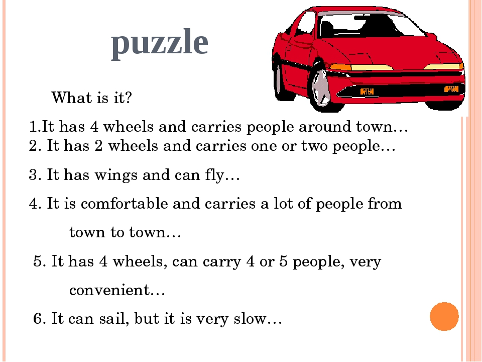 puzzle What is it? 1.It has 4 wheels and carries people around town… 2. It h...