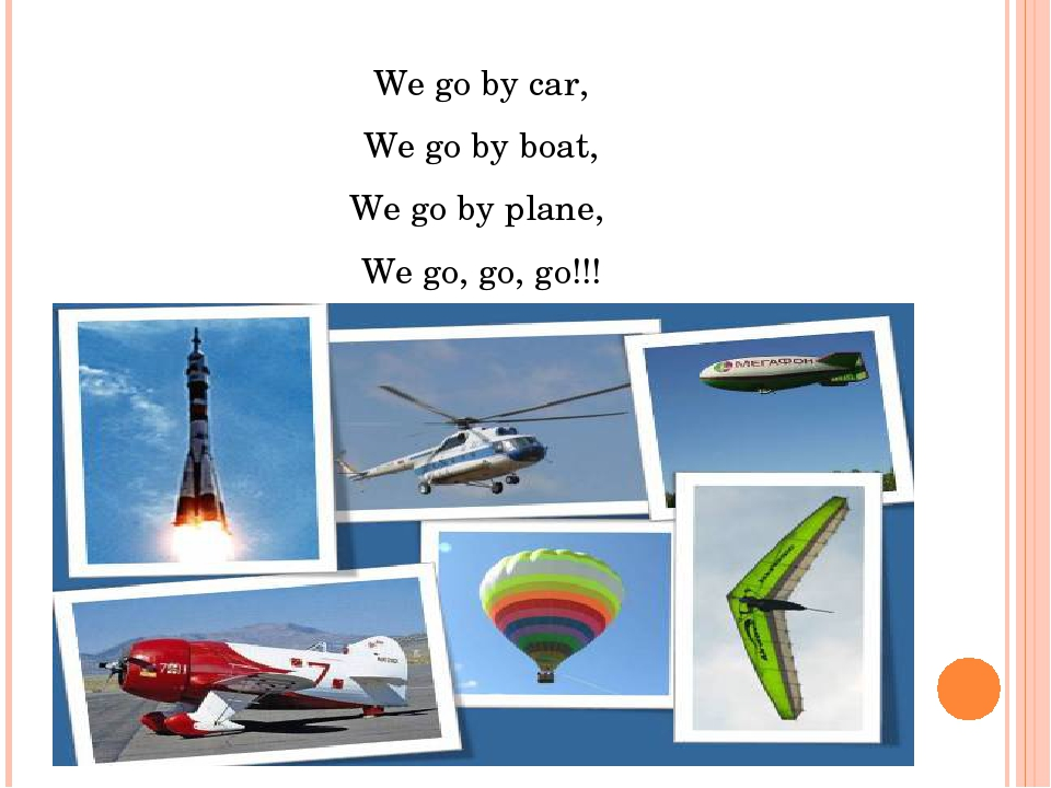 We go by car, We go by boat, We go by plane, We go, go, go!!!