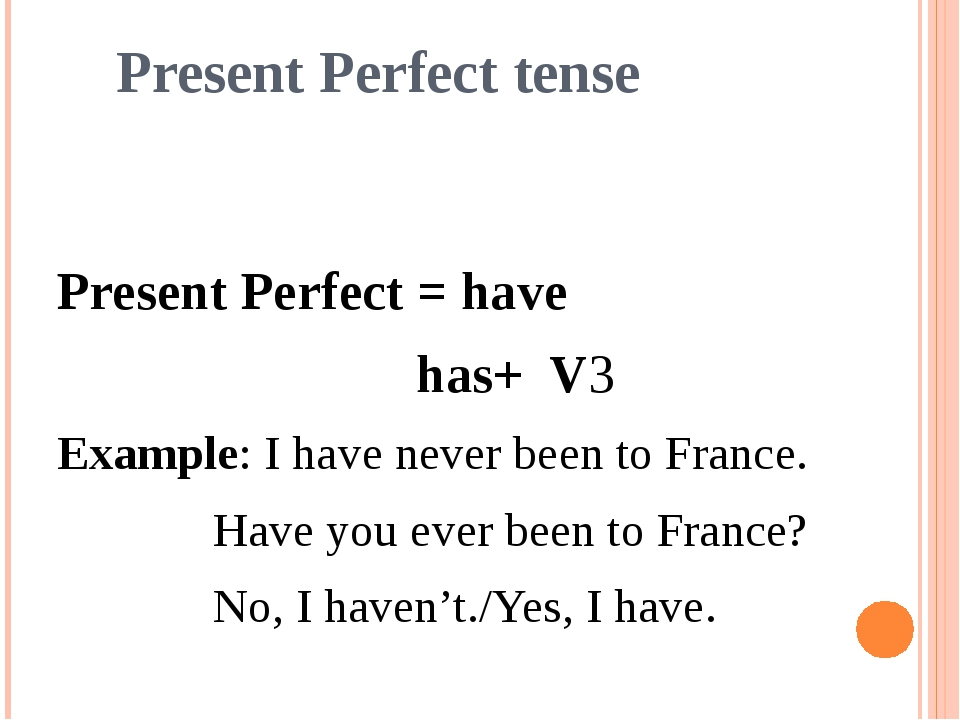 Present Perfect tense Present Perfect = have has+ V3 Example: I have never b...