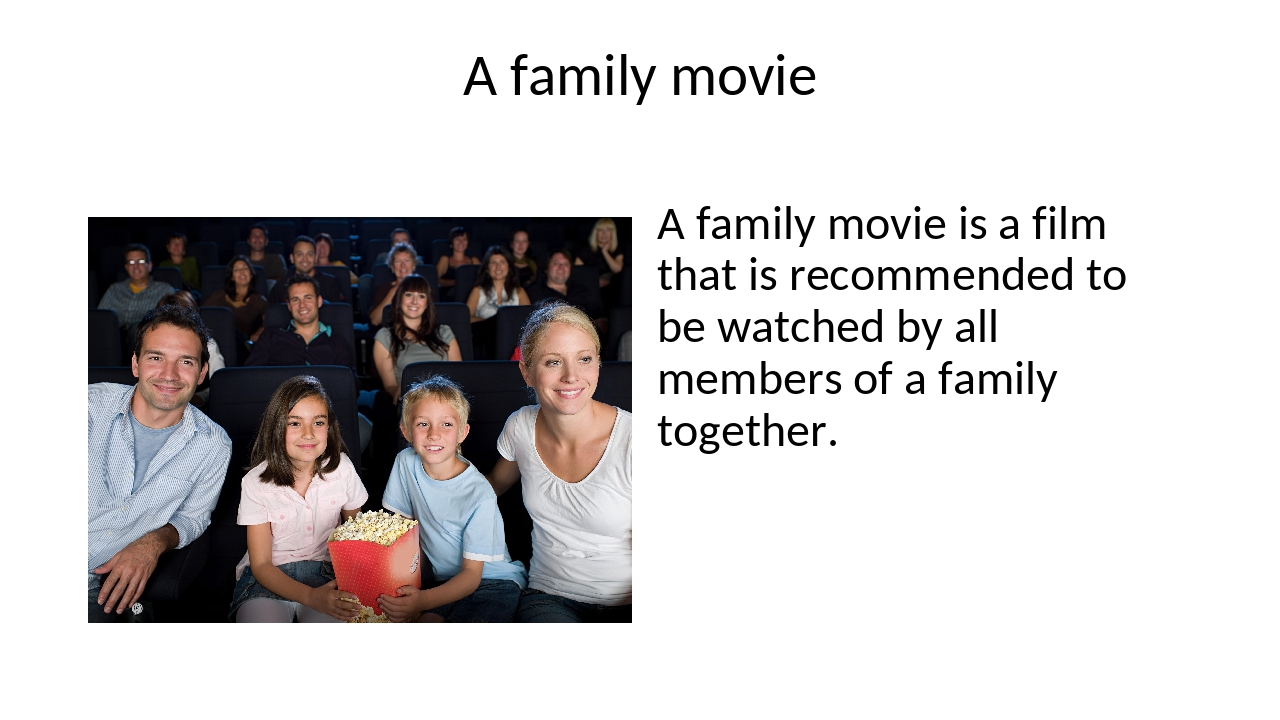 A family movie A family movie is a film that is recommended to be watched by