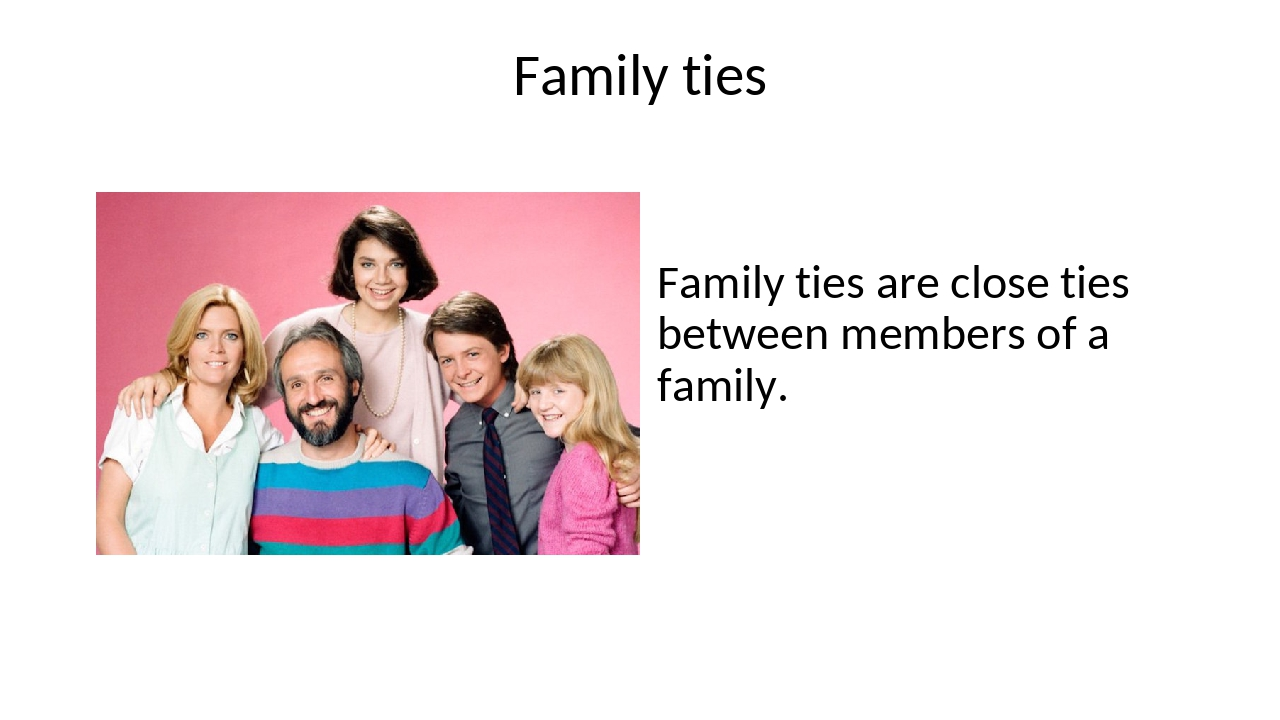 Family ties Family ties are close ties between members of a family.