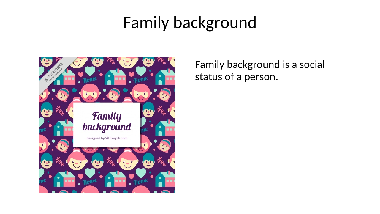 Family background Family background is a social status of a person.