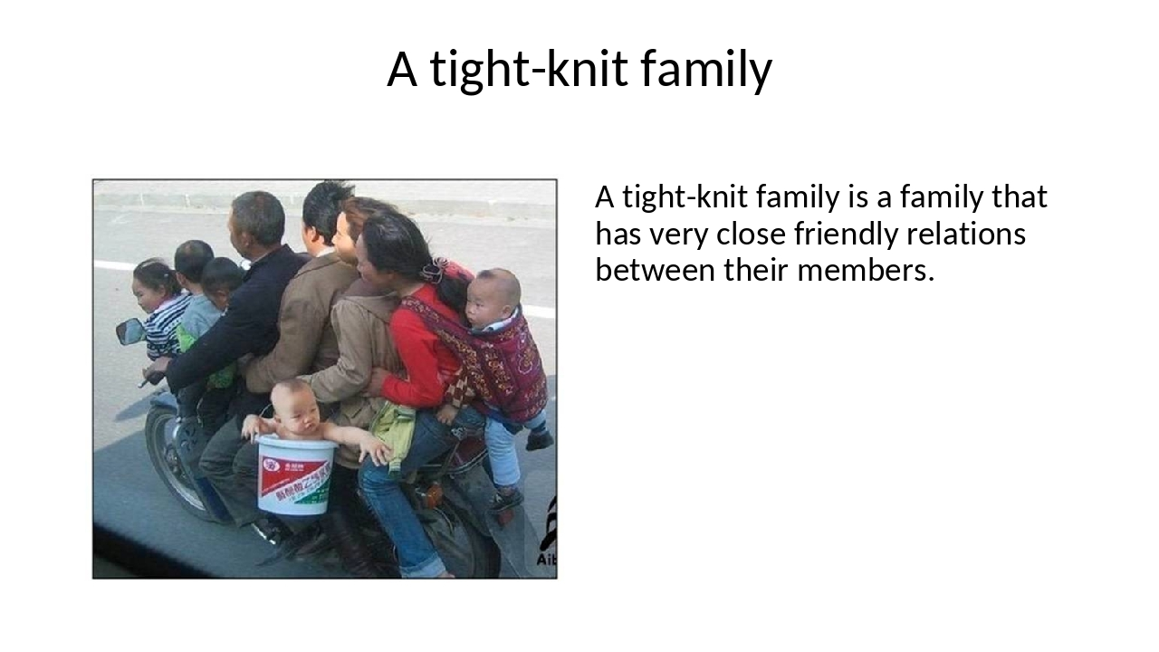 A tight-knit family A tight-knit family is a family that has very close frien...
