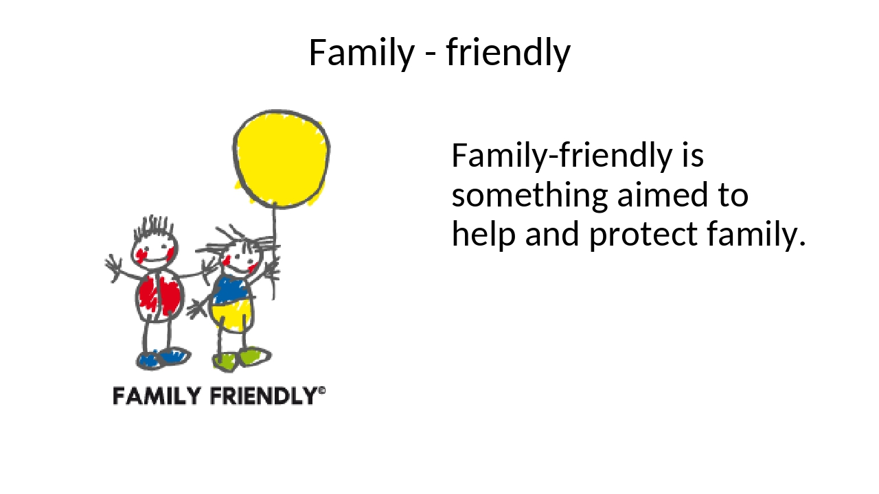 Family - friendly Family-friendly is something aimed to help and protect fami...