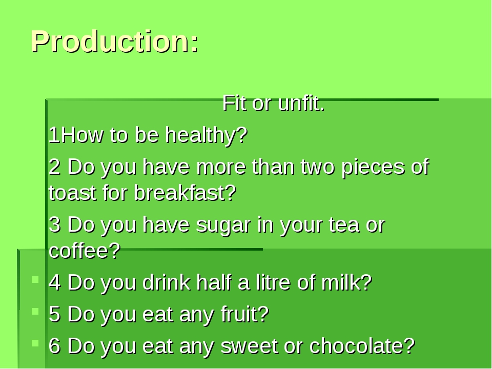Production: Fit or unfit. 1How to be healthy? 2 Do you have more than two pie...