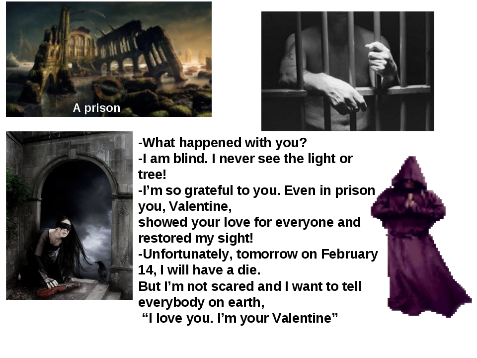 A prison -What happened with you? -I am blind. I never see the light or tree!...
