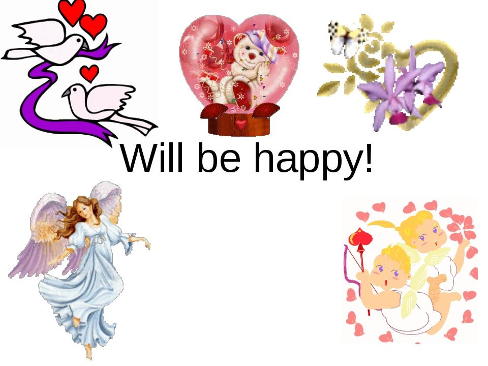 Will be happy!