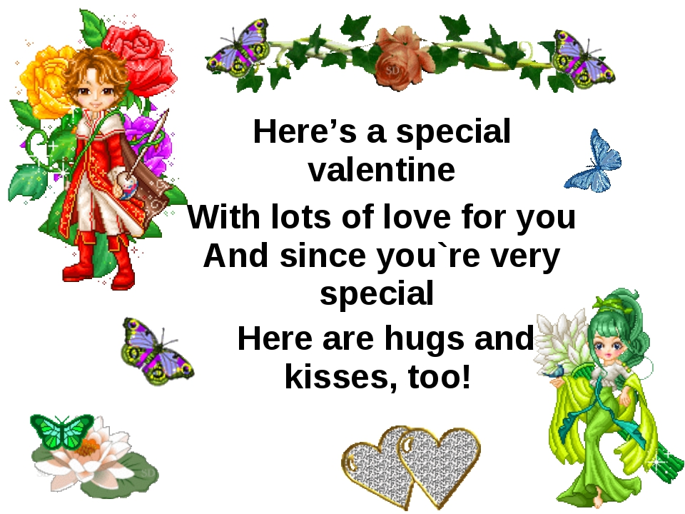 Here's a special valentine With lots of love for you And since you`re very sp...