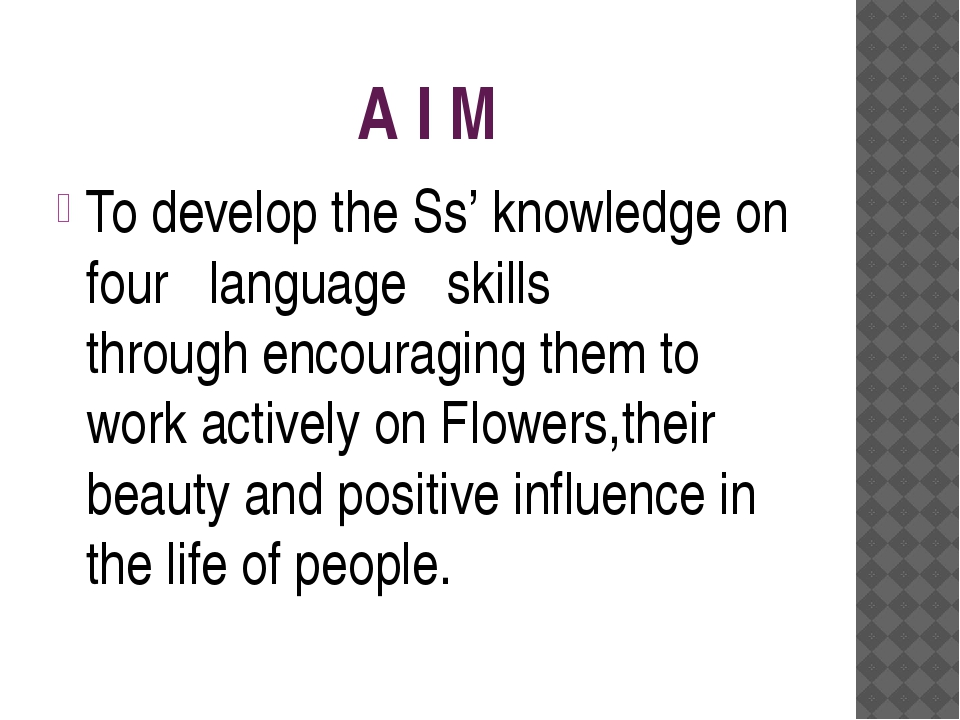 A I M To develop the Ss' knowledge on four language skills through encouragin...