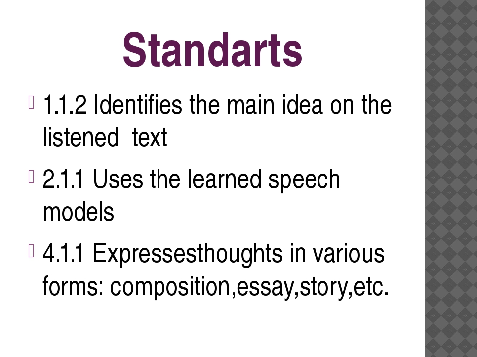 Standarts 1.1.2 Identifies the main idea on the listened text 2.1.1 Uses the...