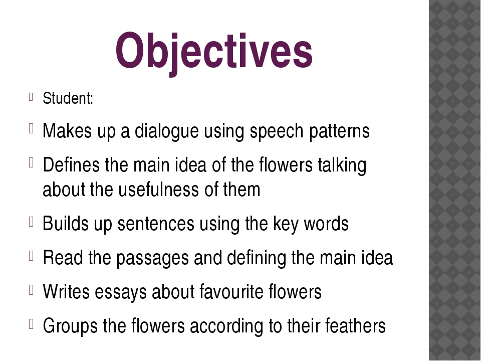 Objectives Student: Makes up a dialogue using speech patterns Defines the mai...