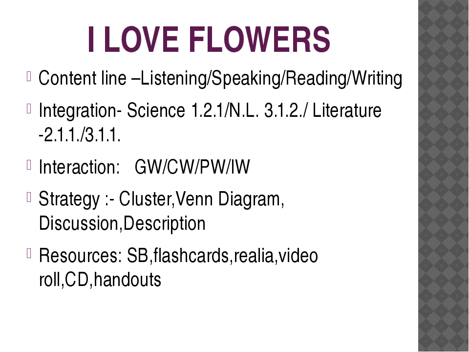 I LOVE FLOWERS Content line –Listening/Speaking/Reading/Writing Integration-...