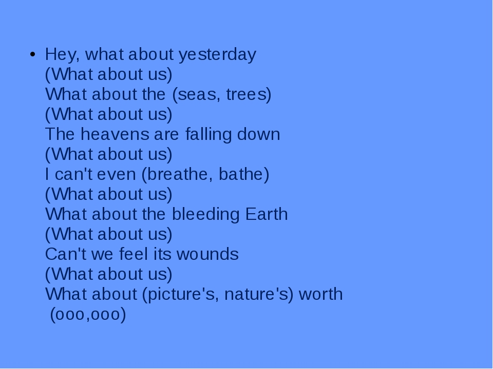 Hey, what about yesterday (What about us) What about the (seas, trees) (What...