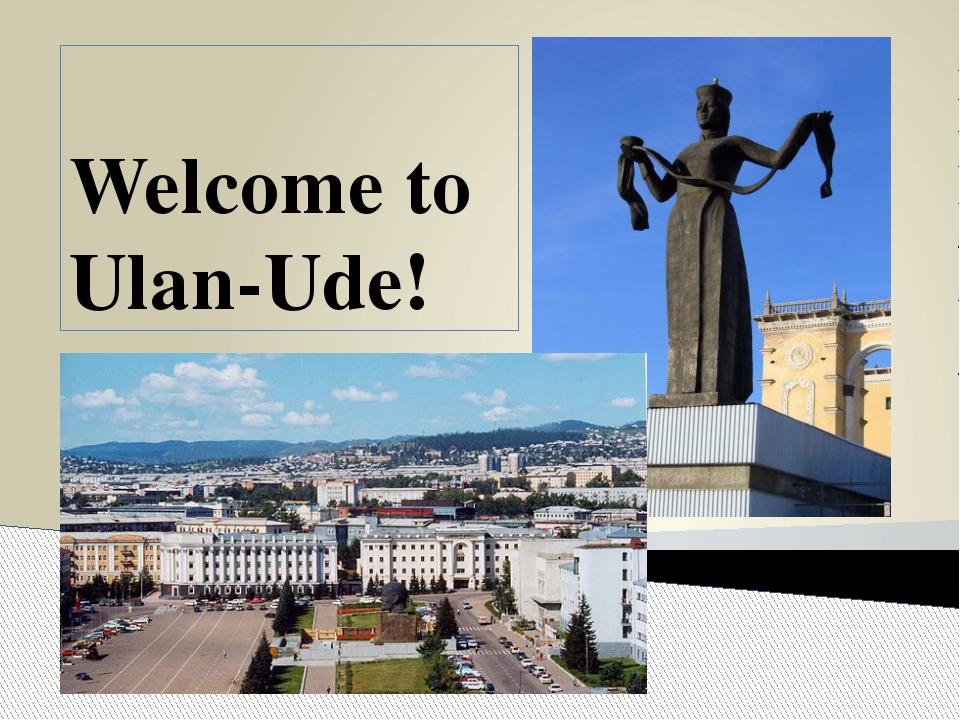 Welcome to Ulan-Ude!