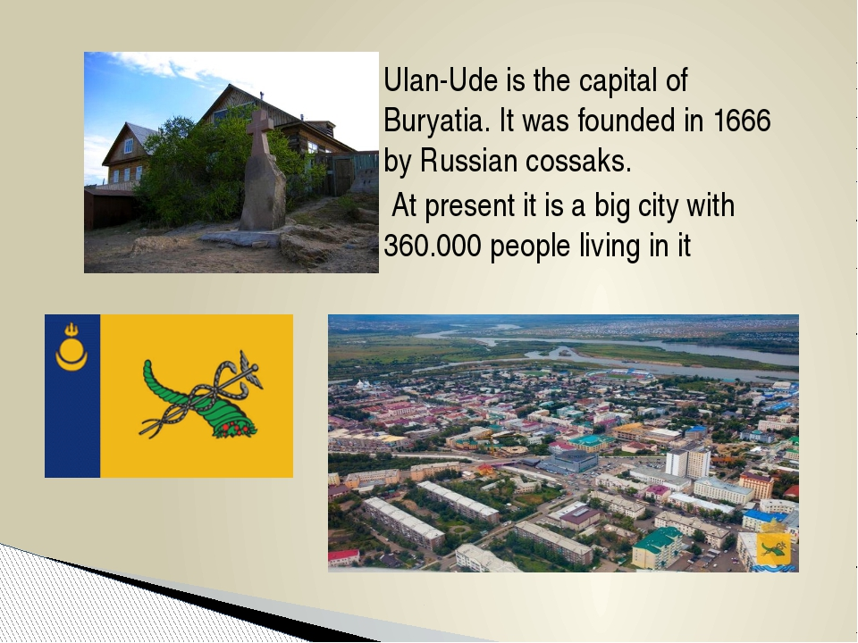 Ulan-Ude is the capital of Buryatia. It was founded in 1666 by Russian cossak...