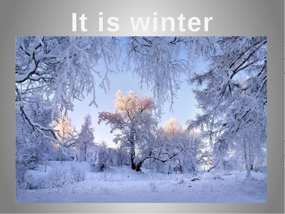 It is winter It is winter