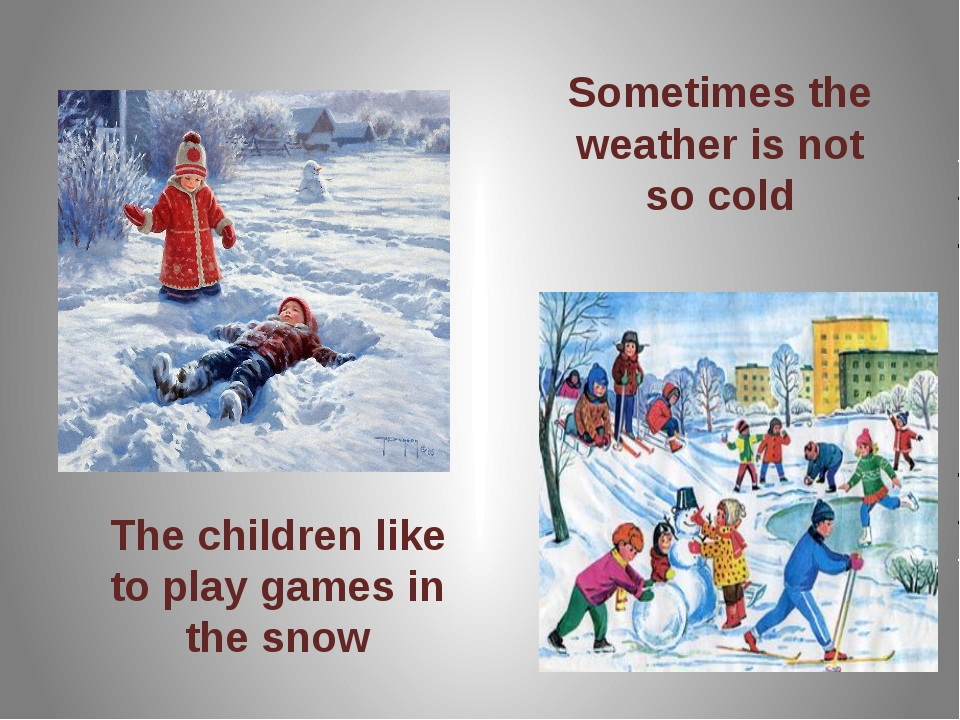 Sometimes the weather is not so cold The children like to play games in the s...