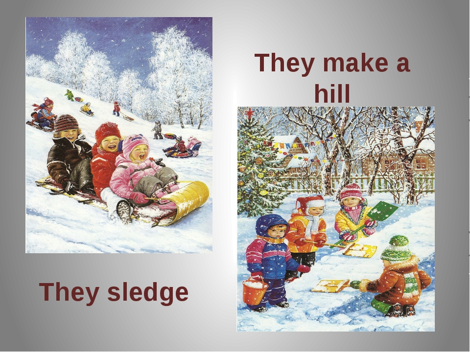They sledge They make a hill They make a hill